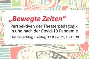 """LaT: Online-Fachtag """"Bewegte Zeiten"""" – Perspektiven der Theaterpädagogik in und nach der Covid-19-Pandemie"""